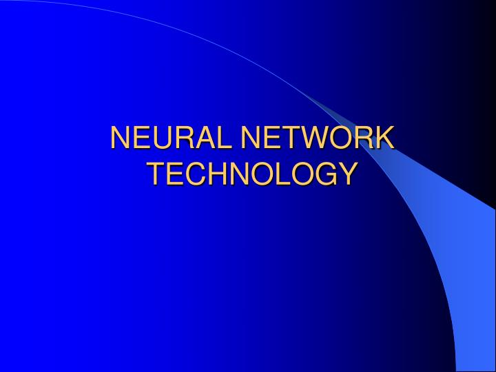 NEURAL NETWORK TECHNOLOGY