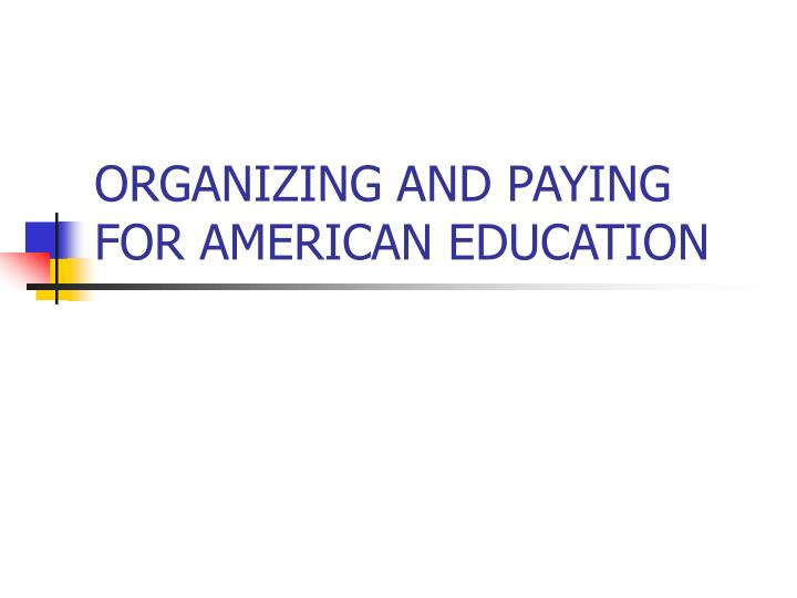 Organizing and paying for american education