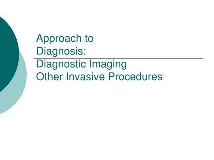 approach to diagnosis diagnostic imaging other invasive procedures n.