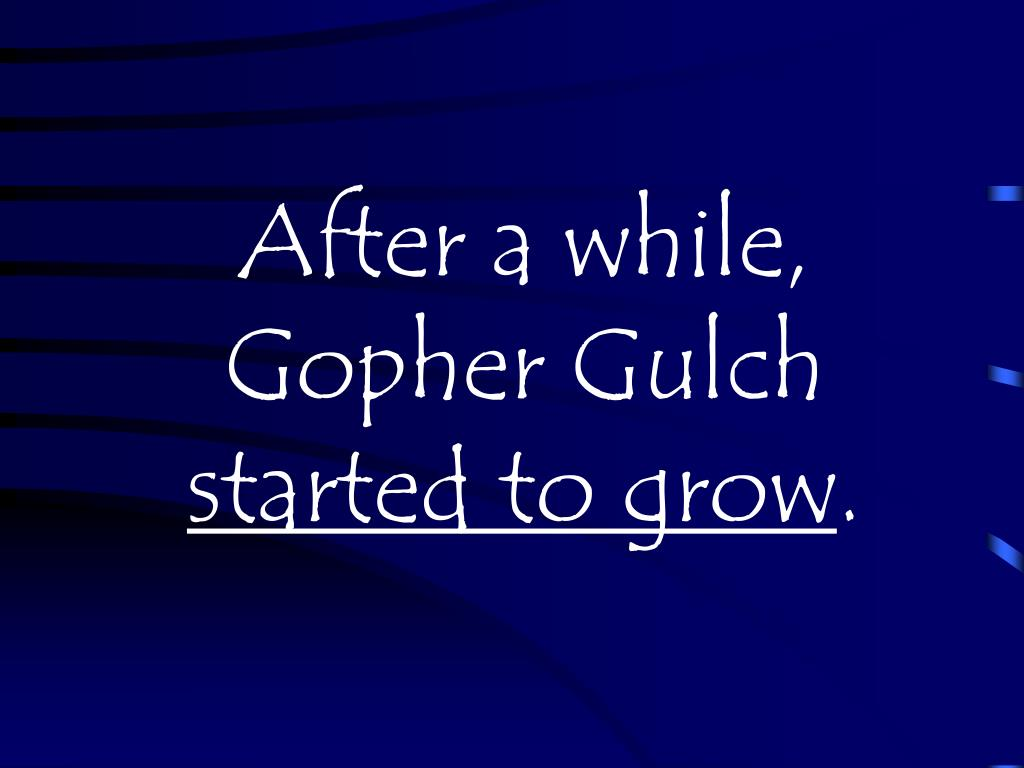 After a while, Gopher Gulch