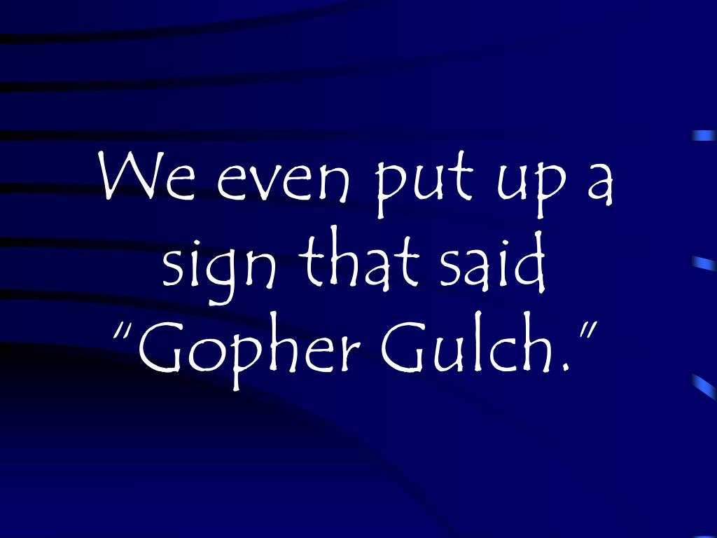 "We even put up a sign that said ""Gopher Gulch."""