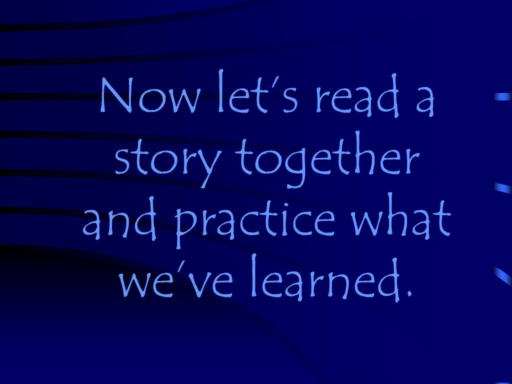 Now let's read a story together and practice what we've learned.