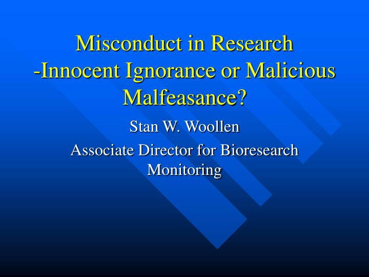 misconduct in research innocent ignorance or malicious malfeasance n.