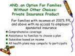 and an option for families without other choices private insurance product