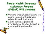 family health insurance assistance program fhiap will continue