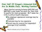 over half of oregon s uninsured kids are in middle class working families