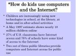 how do kids use computers and the internet