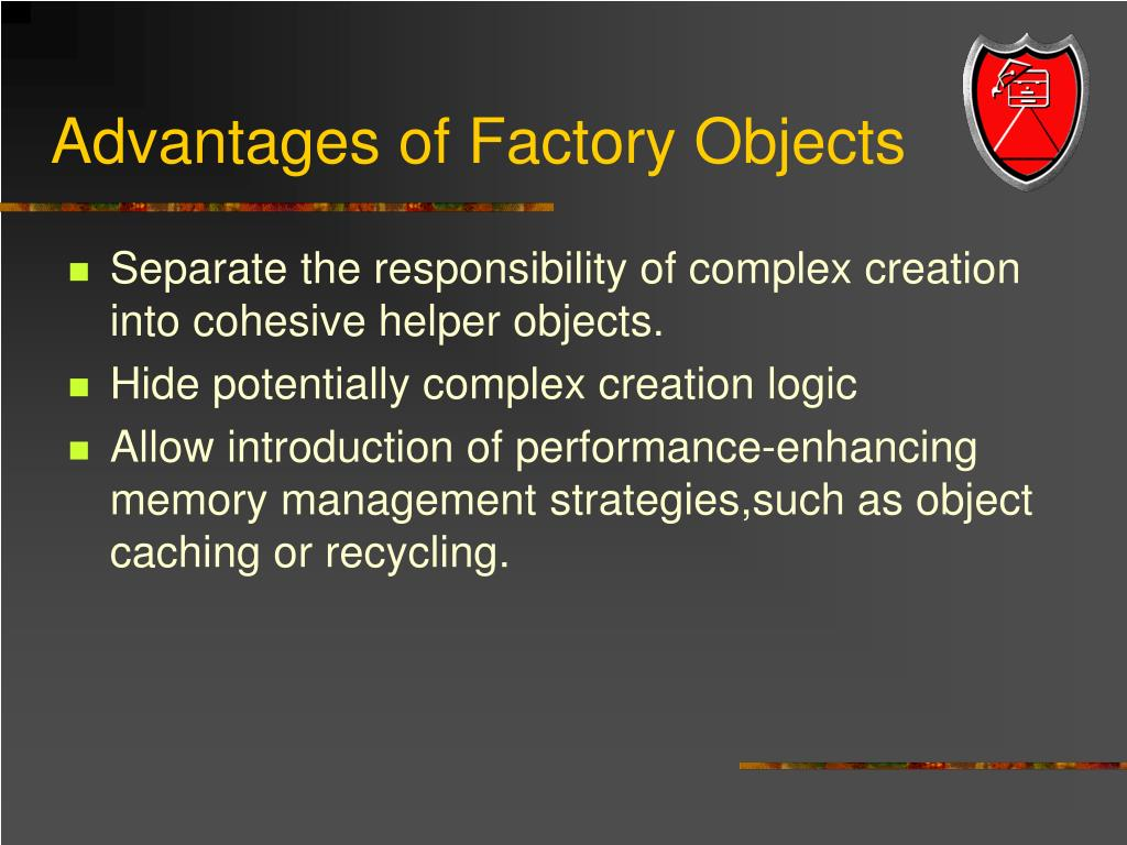 Advantages of Factory Objects