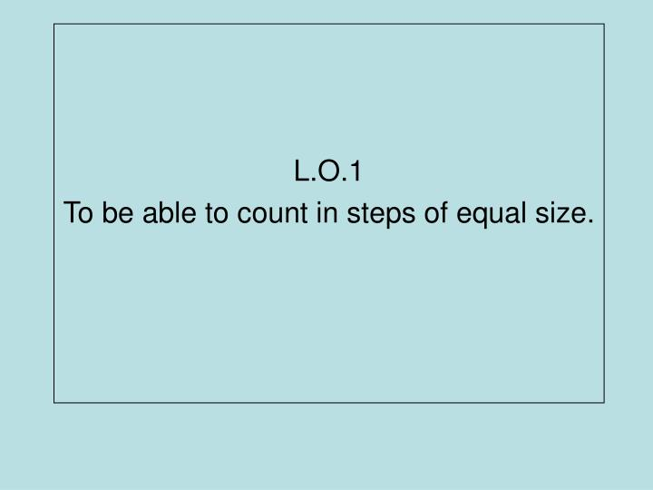 l o 1 to be able to count in steps of equal size n.