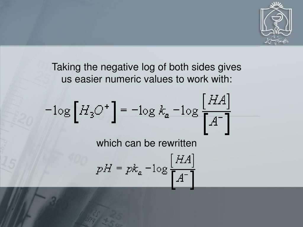 Taking the negative log of both sides gives us easier numeric values to work with: