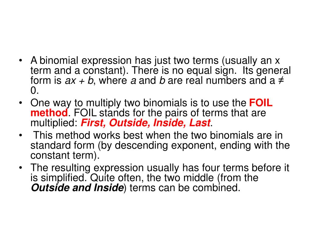 A binomial expression has just two terms (usually an x term and a constant). There is no equal sign. Its general form is