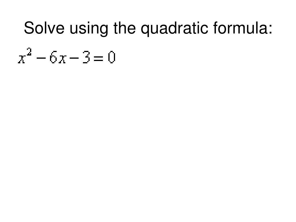 Solve using the quadratic formula: