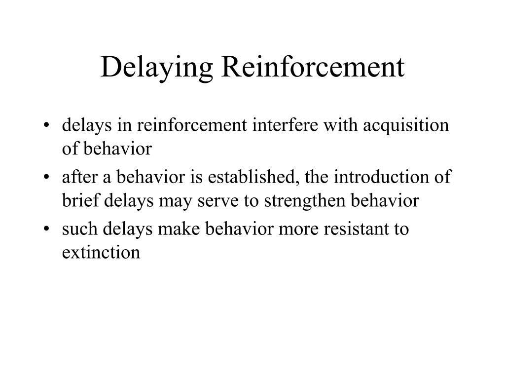 Delaying Reinforcement