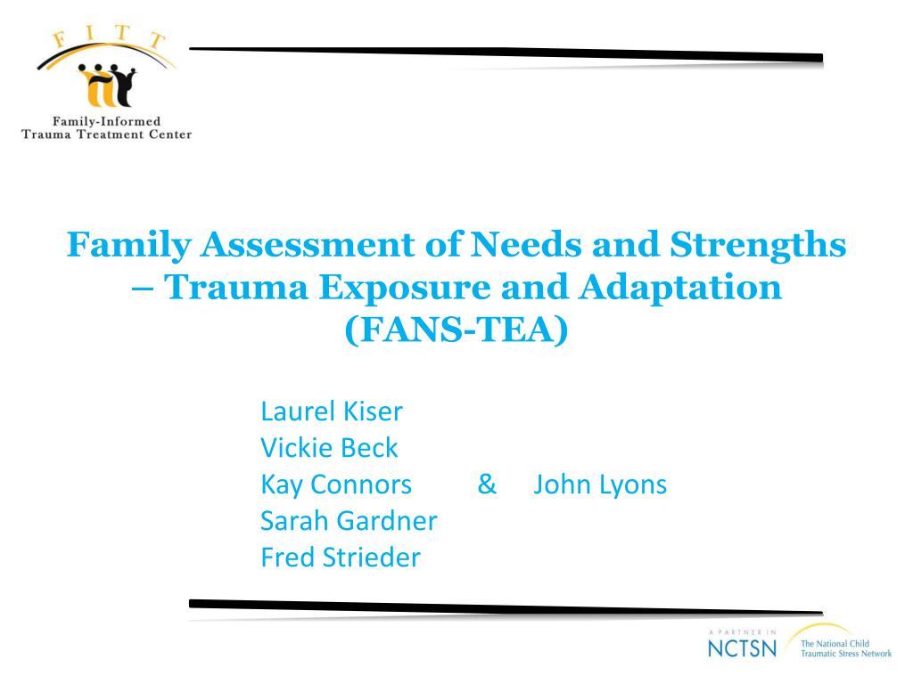family assessment of needs and strengths trauma exposure and adaptation fans tea l.