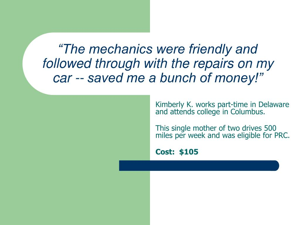 """The mechanics were friendly and followed through with the repairs on my car -- saved me a bunch of money!"""