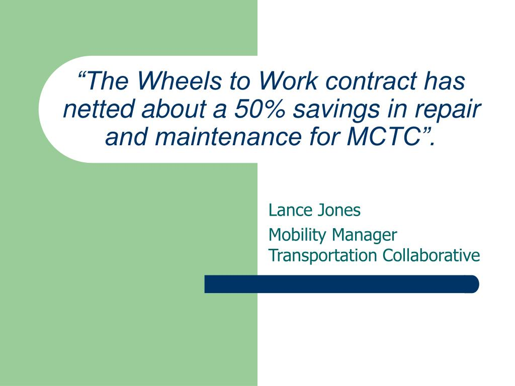 """The Wheels to Work contract has netted about a 50% savings in repair and maintenance for MCTC""."