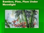 bamboo pine plum under moonlight