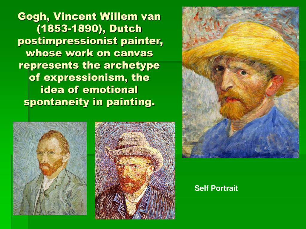 Gogh, Vincent Willem van (1853-1890), Dutch postimpressionist painter, whose work on canvas represents the archetype of expressionism, the idea of emotional spontaneity in painting.