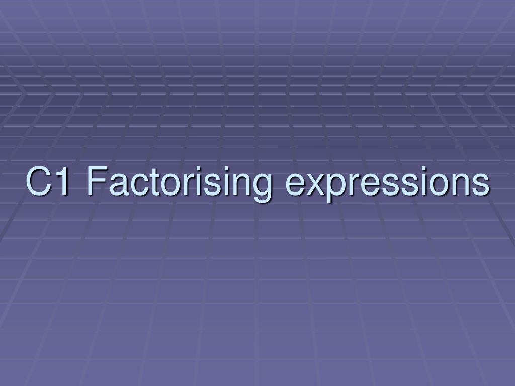c1 factorising expressions l.
