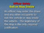 officer safety exit or stay inside