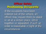 officer safety positioning occupants