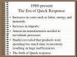 1980 present the era of quick response