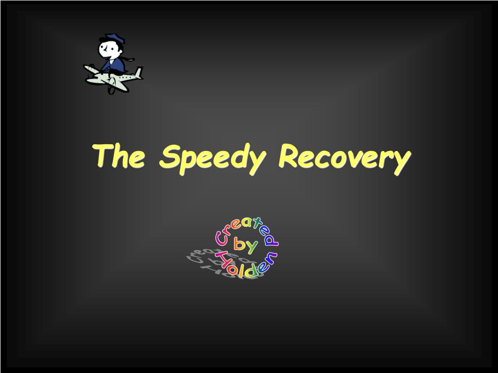 The Speedy Recovery