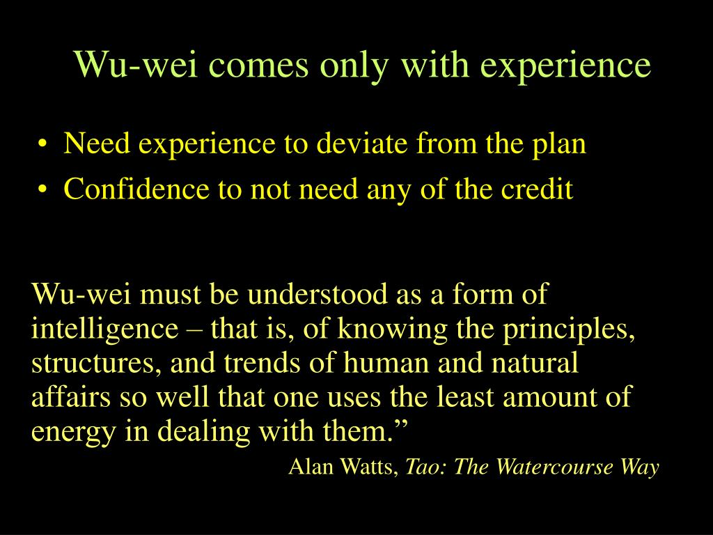 Wu-wei comes only with experience