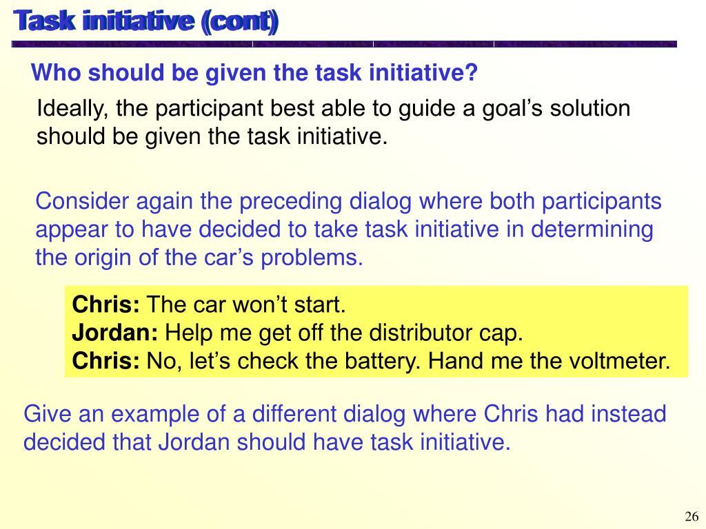 Task initiative (cont)