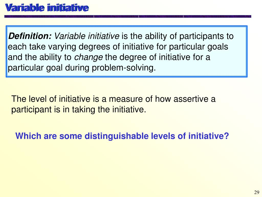 Variable initiative