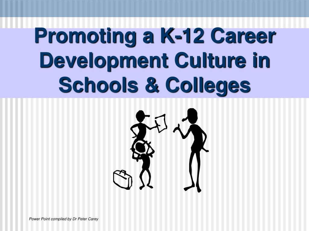 Ppt promoting a k 12 career development culture in schools amp promoting a k 12 career development culture in schools colleges l malvernweather