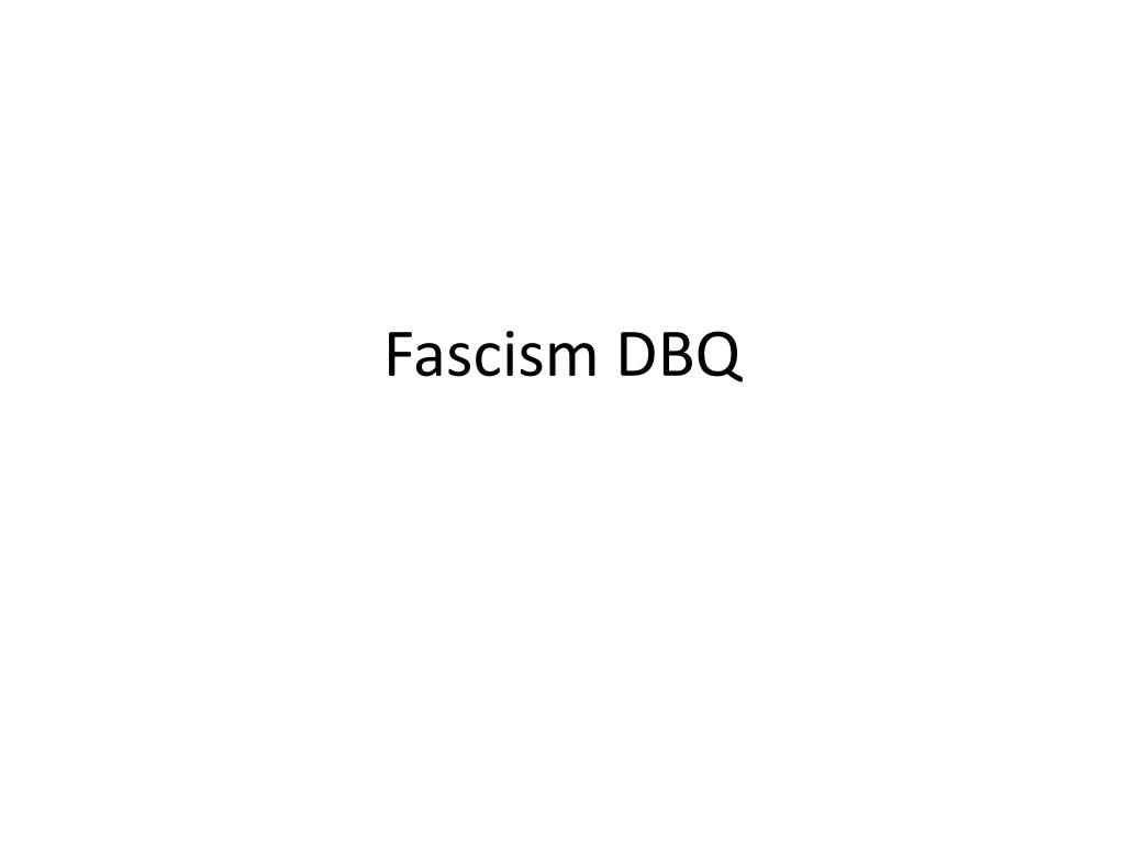 fascism dbq Fascism dbq world history background reading throughout the 20th century, fascist leaders came to power in various countries, including germany, italy.