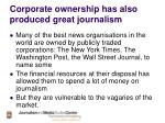corporate ownership has also produced great journalism