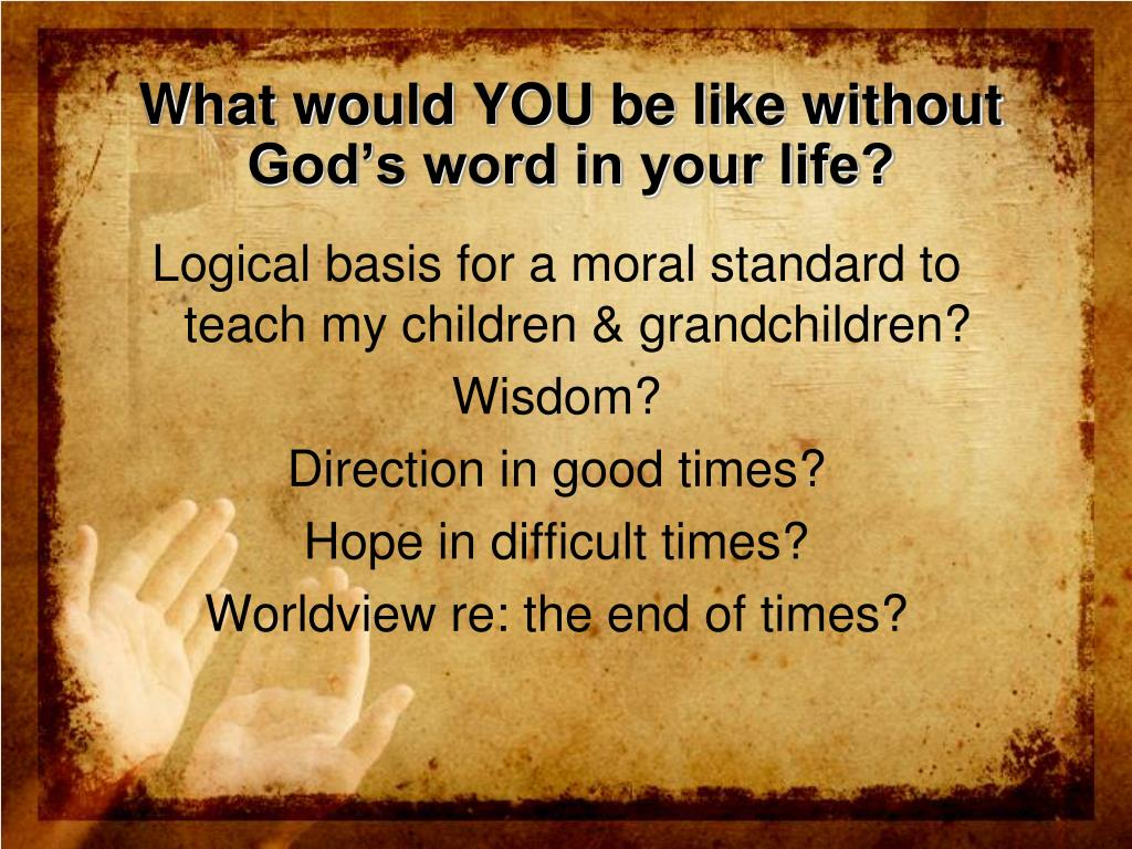 What would YOU be like without God's word in your life?