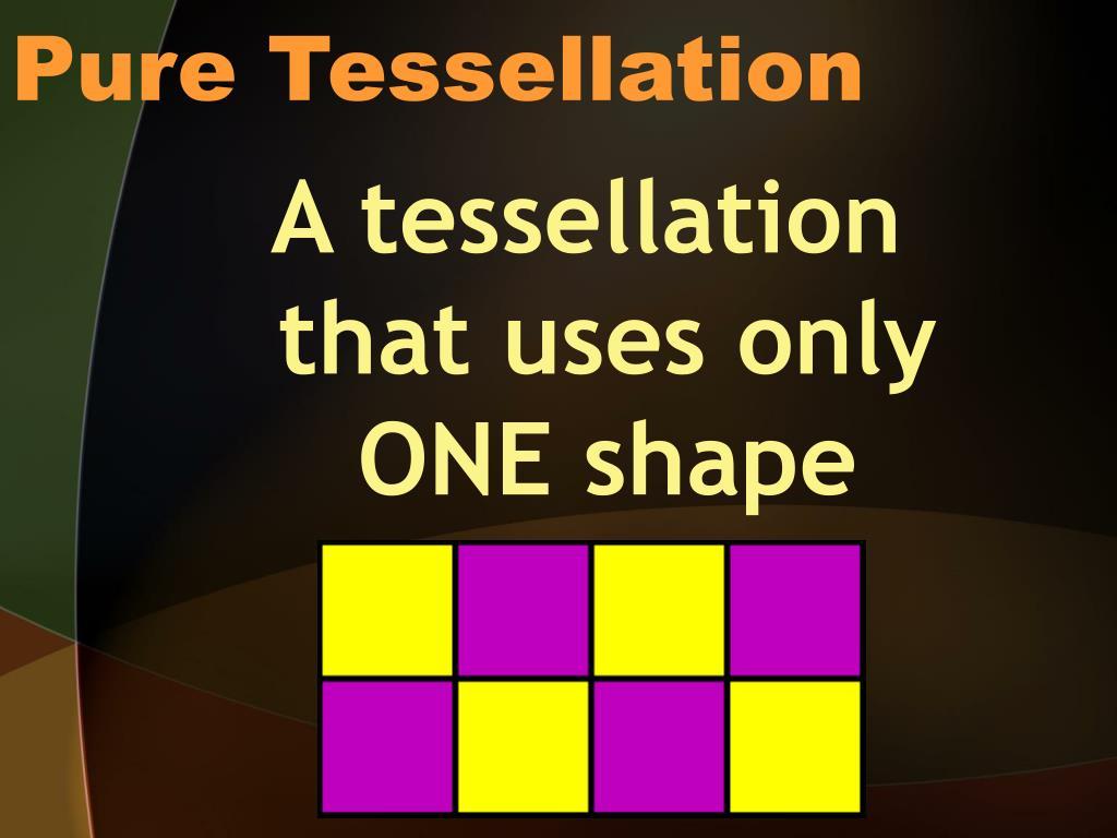 Pure Tessellation