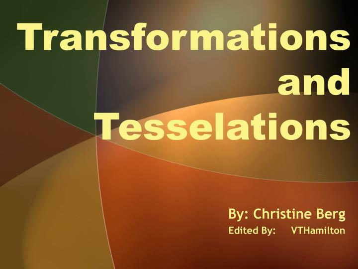 Transformations and tesselations