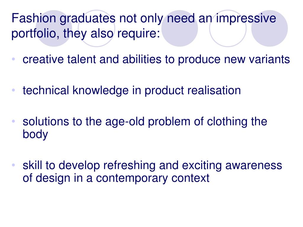 Fashion graduates not only need an impressive portfolio, they also require: