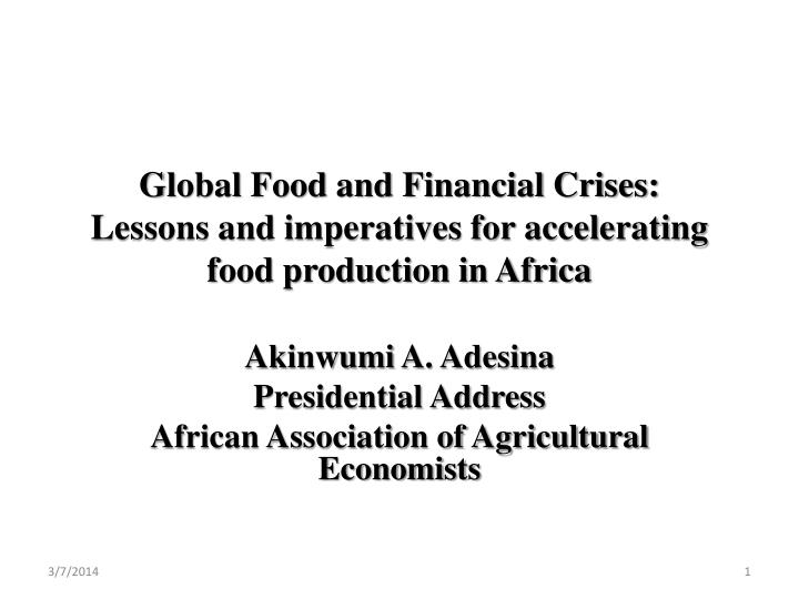 Global food and financial crises lessons and imperatives for accelerating food production in africa