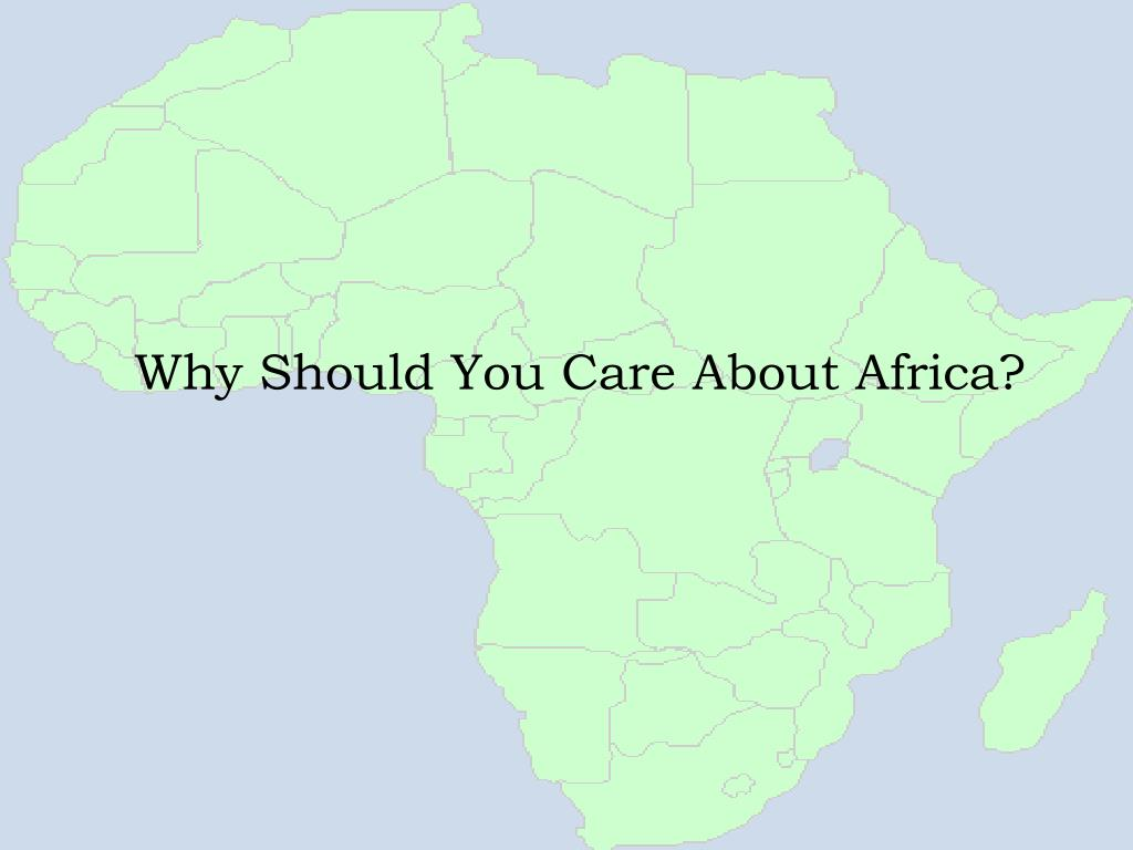 Why Should You Care About Africa?
