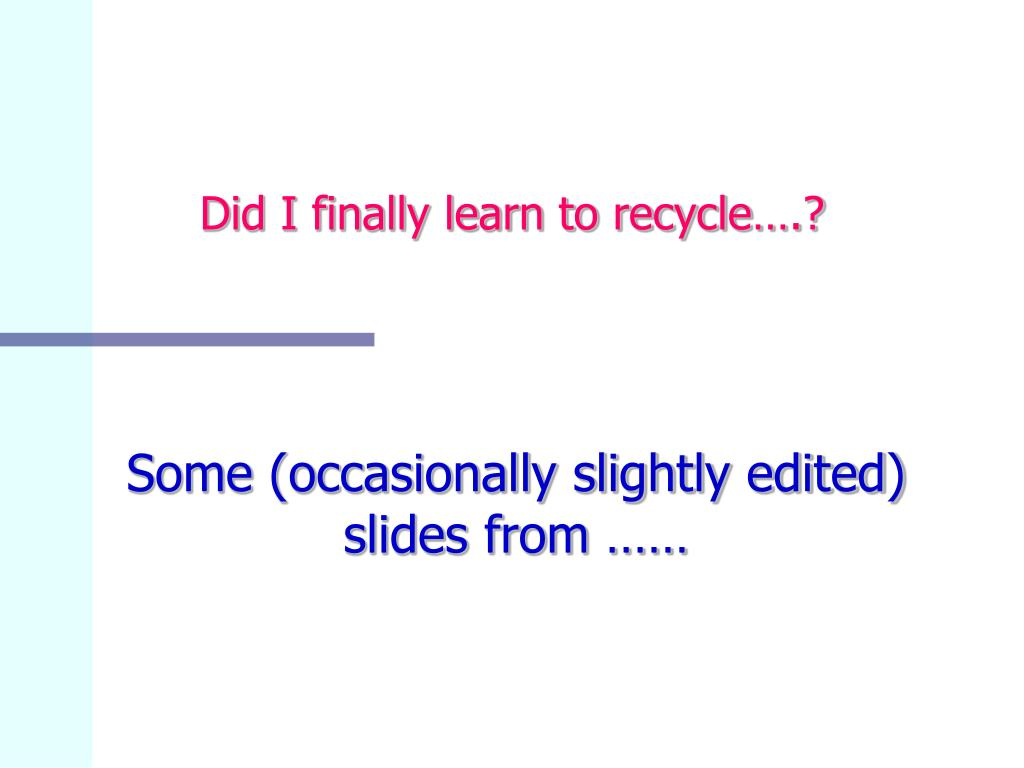 Did I finally learn to recycle….?