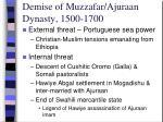 demise of muzzafar ajuraan dynasty 1500 1700