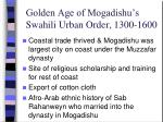 golden age of mogadishu s swahili urban order 1300 1600