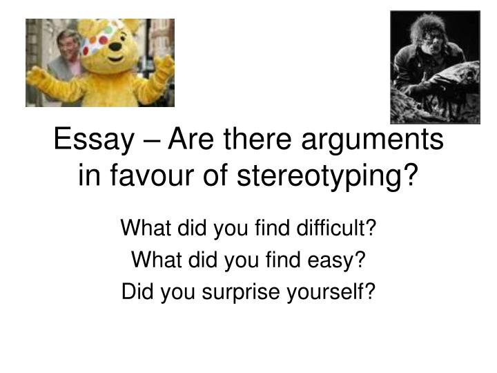 why is there stereotying essay The tools you need to write a quality essay or term paper gender stereotyping and children gender stereotypes can only be used to a certain extent before.