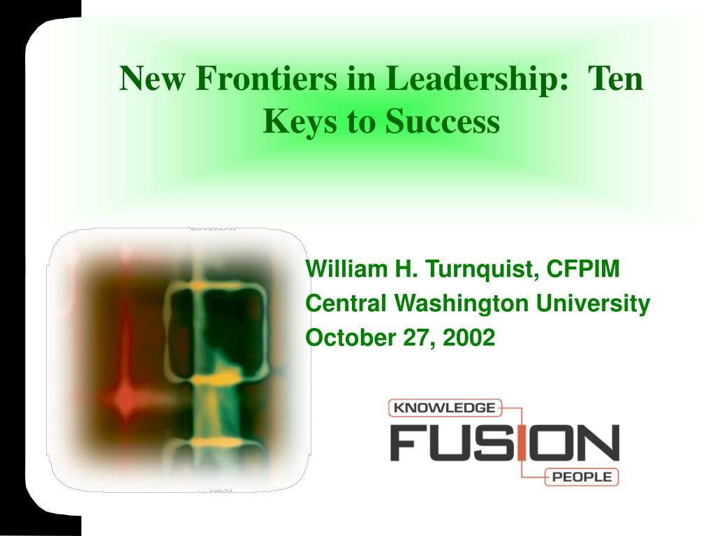new frontiers in leadership ten keys to success l.