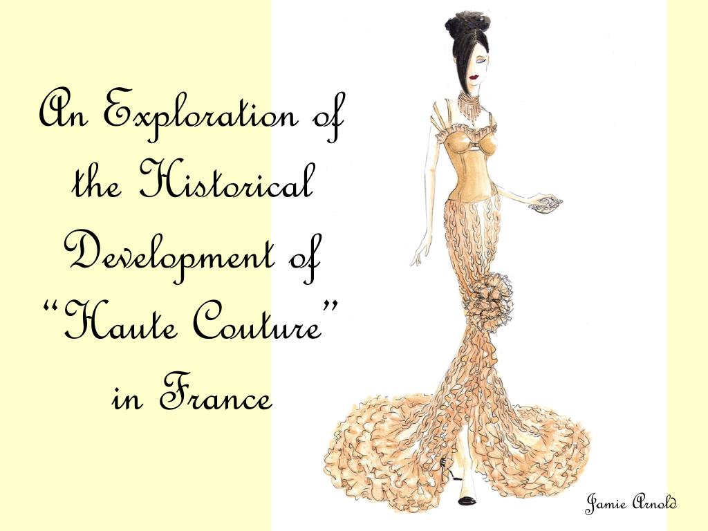 an exploration of the historical development of haute couture in france l.