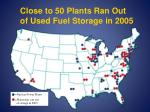 close to 50 plants ran out of used fuel storage in 2005