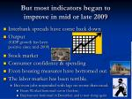 but most indicators began to improve in mid or late 2009