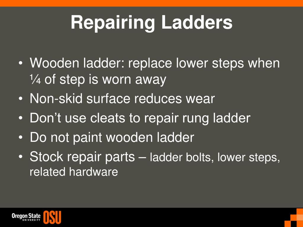 Wooden ladder: replace lower steps when ¼ of step is worn away
