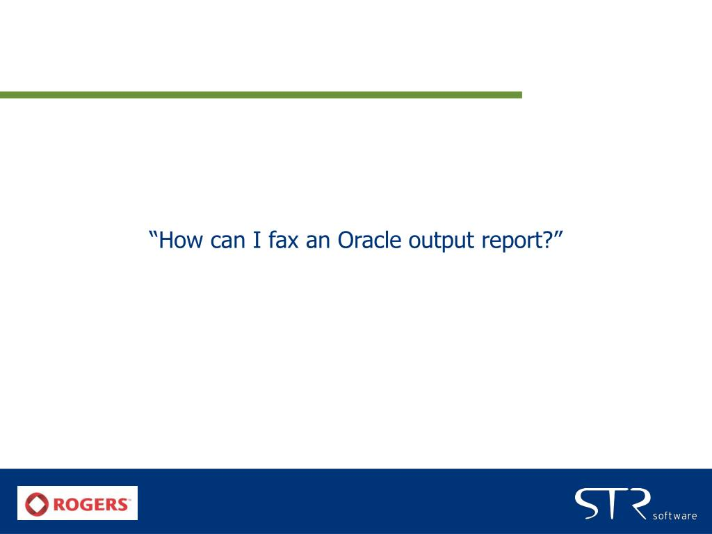 """""""How can I fax an Oracle output report?"""""""