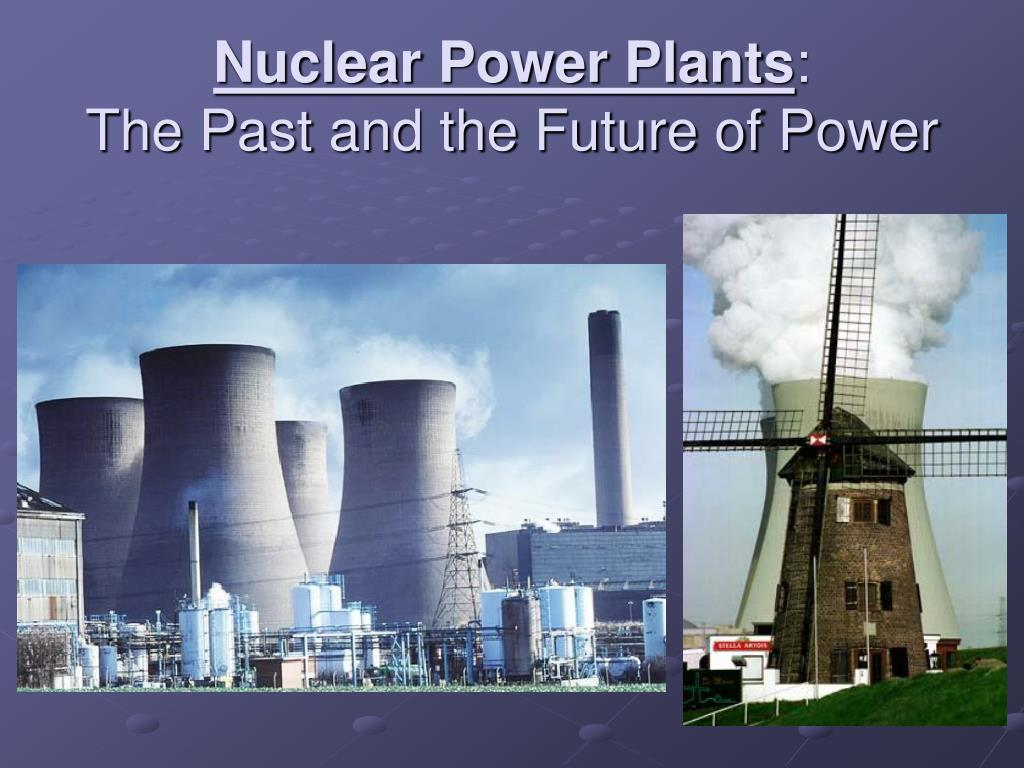 nuclear power plants the past and the future of power l.